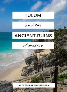 What to do in Mexico | Exploring Tulum | Visiting Ancient Ruins in Mexico | Travel Tips | The Caribbean #mexico #travel