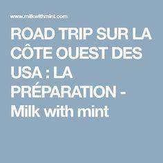 ROAD TRIP SUR LA CÔTE OUEST DES USA : LA PRÉPARATION - Milk with mint