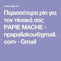 Περισσότερα pin για τον πίνακά σας PAPIE MACHE - npapaliakou@gmail.com - Gmail