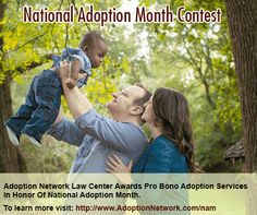 In honor of National Adoption Month, November 2014, Adoption Network Law Center, a provider of quality, professional adoption services to Adopting Parents nationwide, is offering pro bono adoption services to one hopeful Adopting Family.   To learn more click here: http://prn.to/1pG1qsI