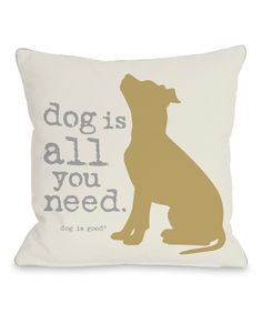 Another great find on #zulily! 'Dog is All You Need' Throw Pillow by  #zulilyfinds