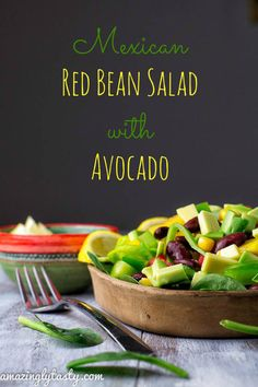 Healthy Mexican red bean salad with avocado delicious, spicy, high in protein and fiber, and filling enough to serve as a main dish.