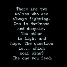 """""""There are two wolves who are always fighting. One is darkness and despair. The other is light and hope. The question is... which wolf wins? --- The one…"""":"""