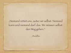 """""""Niemand rettet uns, außer wir selbst."""" Zitat Buddha"""