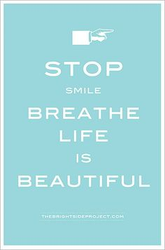Stop...smile...breathe...you are beautiful quote ~ via The Bright Side Project.