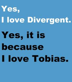 I mean there are other things I love about divergent... Tobias Eaton is just a really huge perk:)
