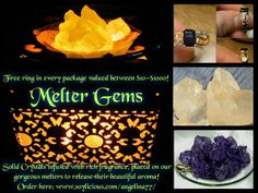 Exclusive Melter Gems found only here:  www.soylicious.com/angelina77/  Melter Gems are actual crystals infused with high -quality fragrance oils that release fragrance much faster than any candle or wax melter!  Can be used on any melter.  Bulk shipping discounts.  Find me on Facebook: Angelina's Soylicious for giveaways in January!