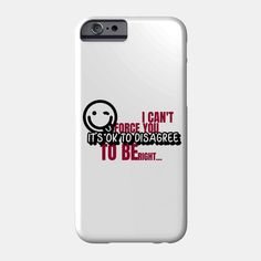 """Its ok to disagree, I cant force you to be right - Funny  """"The best designs on phone cases and phone covers that use funny sayings, funny quotes, funny slogans, insulting lines, sarcastic quotes, funny phrases and insults to make you laugh out loud."""" Our funny cases are of superior print quality and you will feel just great using them. #funnycphonecover#funnyquotes #funnysayings #giftideas #phonecover Funny Slogans, Funny Phrases, Funny Sayings, Funny Phone, Its Ok, Sarcastic Quotes, I Cant, Phone Covers, Laugh Out Loud"""