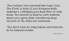 """""""...You don't have to compromise convictions to be compassionate."""""""