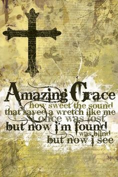 """Through many dangers, toils, and snares I have ready come. 'Tis GRACE has brought me safe thus far. And GRACE will lead me home"""