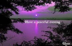 have a peaceful evening - 7-15-12 & 7- 25 -12