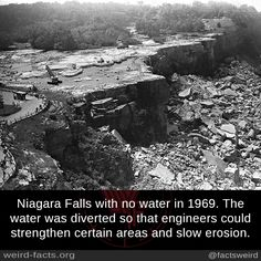Niagara Falls with no water in 1969. The water was diverted so that engineers could strengthen certain areas and slow erosion. source image via taringa