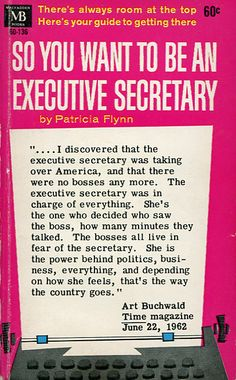 """""""Make your dress attractive, simple and neat. No man wants to be embarrassed by the appearance of his secretary. It's a reflection on his taste."""" So You Want to Be an Executive Secretary (1963)"""