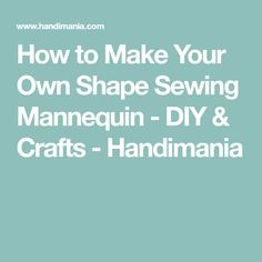 How to Make Your Own Shape Sewing Mannequin - DIY & Crafts - Handimania