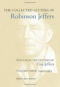 """The Collected Letters of Robinson Jeffers, with Selected Letters of Una Jeffers: 3 - This volume of correspondence, the last in a three-volume edition, spans a pivotal moment in American history: the mid-twentieth century, from the beginning of World War II, through the years of rebuilding and uneasy peace that followed, to the election of President John F. Kennedy. Robinson Jeffers published four important books during this period""""Be Angry at the Sun"""" (1941), """"Medea"""" (1946), """"The Double…"""