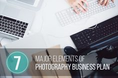 7 Major Elements of Photography Business Plan   http://photodoto.com/7-major-elements-of-photography-business-plan/