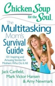 This book had me laughing so hard that I cried! Chicken Soup for the Soul's: The Multitasking Mom's Survival Guide was so relatable to me th...