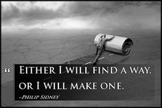 Either I will find a way, or I will make one