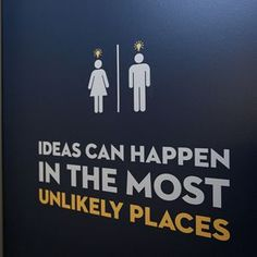 Inte ens en skylt till Herrarnas/Damernas måste vara vanlig. ideas can happen in the most unlikely places
