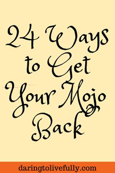 """""""Mojo"""" refers to your self-confidence, self-esteem, self-efficacy, or even sex appeal. If life has been knocking you around lately, and your mojo is down as a result, here are 24 ways to get your mojo back"""