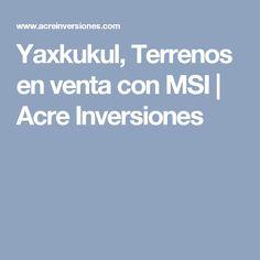 Yaxkukul, Terrenos en venta con MSI | Acre Inversiones