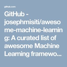 GitHub - josephmisiti/awesome-machine-learning: A curated list of awesome Machine Learning frameworks, libraries and software.