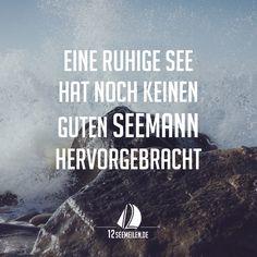 Eine ruhige See hat noch keinen guten Seemann hervorgebracht.  #Seglen #Zitate #Sprüche