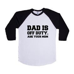 Dad Is Off Duty Ask Your Mom Dads Father Fathers Grandparents Grandfather Children Kids Parent Parents Parenting SGAL10 Baseball Longsleeve Tee