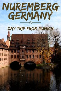 Things to do in Nuremberg Germany | A Day Trip from Munich - Nuremberg is popular for the half-timbered houses, Nuremberg Sausages, Nuremberg Christmas and an intriguing World War 2 history.