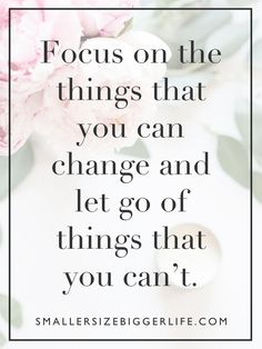 A good goal for this week! Focus on the things you can change and let go of the things you can't. XO