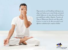 """""""Yoga postures and breathing techniques can align and attune your mind, body and spirit, which helps you to stay, focused and know yourself from within.""""  Regular Practice of Yoga at Nilayoram Resorts and Ayurvedic Centre is said to be the powerful and effective substitute for negative habits."""