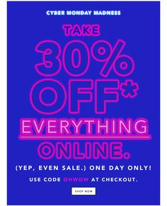 Saturday: 30% off everything—even sale! (+ free shipping) It's Cyber Monday! Take 30% off everything (even sale) for one day only. SHOP NOW.