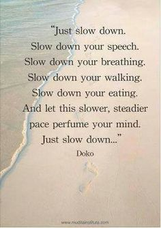 Slow down.- Loved and repinned by www.evolationyoga.com