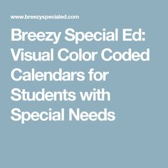Breezy Special Ed: Visual Color Coded Calendars for Students with Special Needs