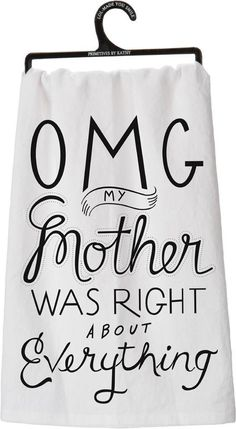 """Tea Towel """"OMG Mother Was Right"""":"""