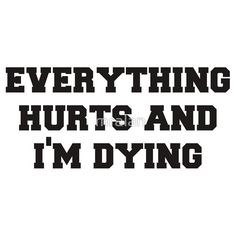 Everything Hurts and Im Dying #Fitness #Motivational Tshirt