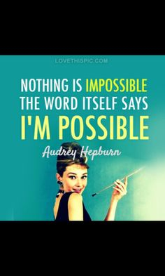 Awsome impowering quote by audrey hepburn would make a great tattoo!