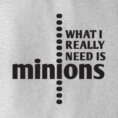 Minions! OMG, why didn't I think of that before! Where do I get some?