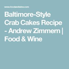 Baltimore-Style Crab Cakes Recipe  - Andrew Zimmern | Food & Wine