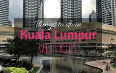 Our complete guide for a family holiday to Kuala Lumpur including the best things to do in Kuala Lumpur with kids, family accommodation, eating, transport,
