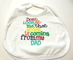 Baby Bib Funny Bib Embroidered Don't Look by GabbysQuiltsNSupply, $13.00  For the next one @Jessica Cloud