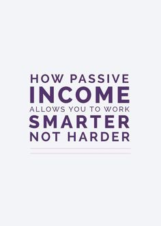 How Passive Income Allows You to Work Smarter, Not Harder | There's been a lot…