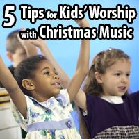 5 Tips for Kids' Worship with Christmas Music from Children's Ministry Magazine