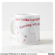 Why We Need to Investigate Wolbachia-Infected Mosquito Releases: http://www.infobarrel.com/Why_We_Need_to_Investigate_Wolbachia-Infected_Mosquito_Releases I will donate 50 percent of my royalties from every sale of this mug in support of Zika research.