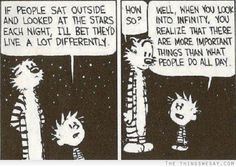 If people sat outside and looked at the stars each night I'll bet they'd live a lot differently