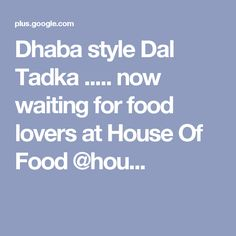 Dhaba style Dal Tadka ..... now waiting for food lovers at House Of Food @hou...