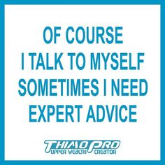 Of course i talk to myself. Sometimes i need expert advice  #thimopro #quotes