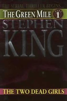 The Green Mile 1: The Two Dead Girls by Stephen King...I collected every one of these little book installments and then bought the complete version after the movie came out.