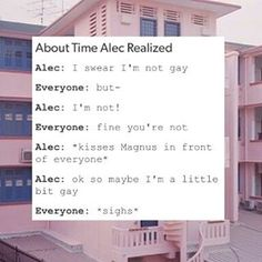 Even though its from tge series, book alec had accepted his sexuality, he is so freaking stubborn in the books, this could easily have happened, its so in character... XD
