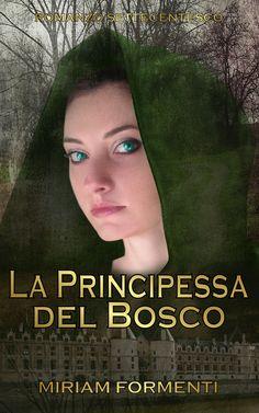 """""""La principessa del bosco"""" - Miriam Formenti - ebook e cartaceo 2017"""